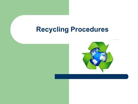 Recycling Procedures. What Happens on Recycling Day Come in and sit quietly. One student will pass out lanyards with recycling passes. Jobs will be assigned.