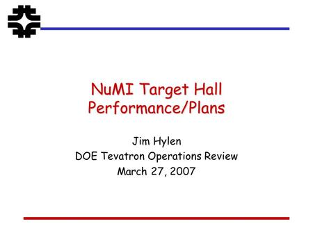 NuMI Target Hall Performance/Plans Jim Hylen DOE Tevatron Operations Review March 27, 2007.