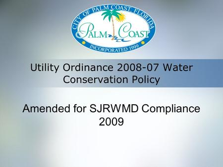 Utility Ordinance 2008-07 Water Conservation Policy Amended for SJRWMD Compliance 2009.