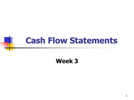 1 Cash Flow Statements Week 3. 2 Purpose of cash flow statement IAS 7 requires enterprises to present a cash flow statement as part of their financial.