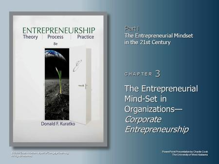 PowerPoint Presentation by Charlie Cook The University of West Alabama Part I The Entrepreneurial Mindset in the 21st Century C H A P T E R 3 © 2009 South-Western,