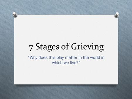 "7 Stages of Grieving ""Why does this play matter in the world in which we live?"""