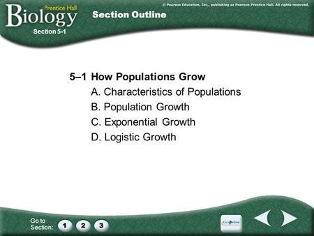 Go to Section: 5–1How Populations Grow A. Characteristics of Populations B. Population Growth C. Exponential Growth D. Logistic Growth Section 5-1 Section.