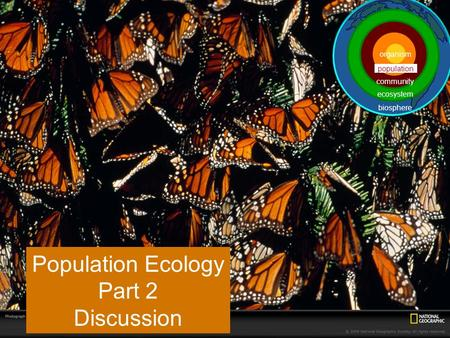 Population Ecology Part 2 Discussion population ecosystem community biosphere organism.