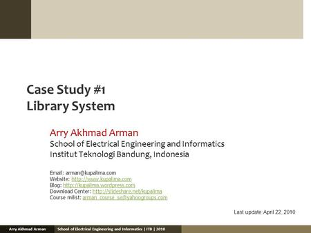 School of Electrical Engineering and Informatics | ITB | 2010Arry Akhmad Arman Case Study #1 Library System Arry Akhmad Arman School of Electrical Engineering.