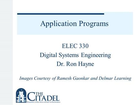 Application Programs ELEC 330 Digital Systems Engineering Dr. Ron Hayne Images Courtesy of Ramesh Gaonkar and Delmar Learning.