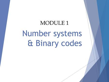 Number systems & Binary codes MODULE 1 Digital Logic Design Ch1-2 Outline of Chapter 1  1.1 Digital Systems  1.2 Binary Numbers  1.3 Number-base Conversions.
