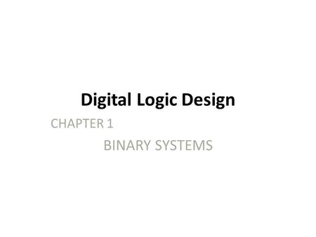 CHAPTER 1 BINARY SYSTEMS
