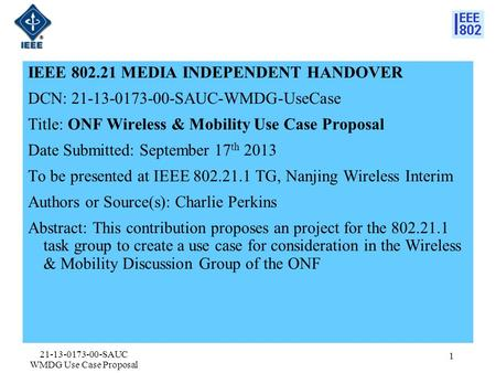 IEEE 802.21 MEDIA INDEPENDENT HANDOVER DCN: 21-13-0173-00-SAUC-WMDG-UseCase Title: ONF Wireless & Mobility Use Case Proposal Date Submitted: September.