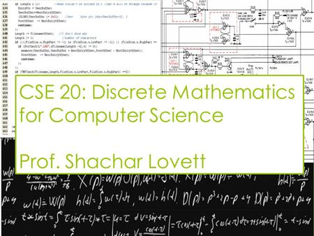 CSE 20: Discrete Mathematics for Computer Science Prof. Shachar Lovett.