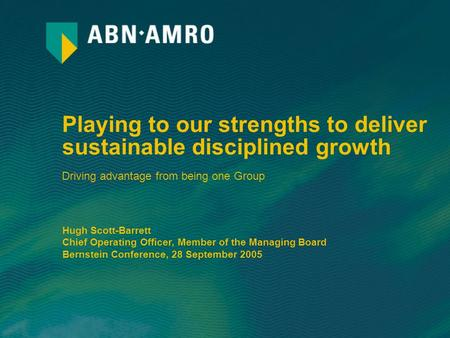 Playing to our strengths to deliver sustainable disciplined growth Driving advantage from being one Group Hugh Scott-Barrett Chief Operating Officer, Member.