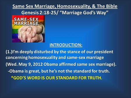 "Same Sex Marriage, Homosexuality, & The Bible Genesis 2:18-25/ ""Marriage God's Way"" INTRODUCTION: (1.)I'm deeply disturbed by the stance of our president."