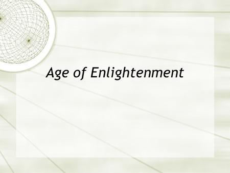 Age of Enlightenment. Review of Puritans  What did the Puritans believe?  Adam and Eve's sin had damned most people for eternity  Christ had been sent.