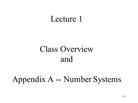 1-1 Lecture 1 Class Overview and Appendix A -- Number Systems.
