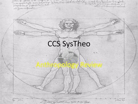 CCS SysTheo Anthropology Review. Some points of interest Anthropology from the Greek Word, anqrwpojs ( anthropos) Anthropology from the Greek Word, anqrwpojs.