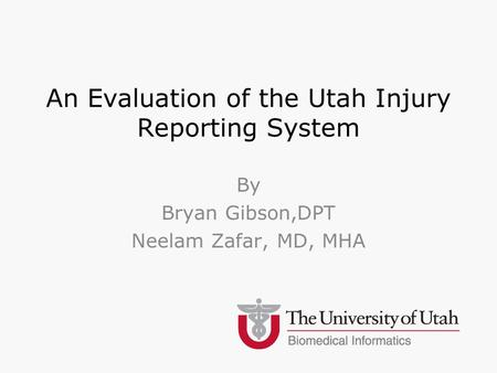 An Evaluation of the Utah Injury Reporting System By Bryan Gibson,DPT Neelam Zafar, MD, MHA.