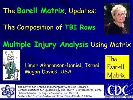 TEMR THE ISRAELI CENTER FOR Limor Aharonson-Daniel, Israel Megan Davies, USA The Center for Trauma and Emergency Medicine Research, Gertner Institute for.