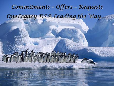 Commitments – Offers – Requests OneLegacy DSA Leading the Way….