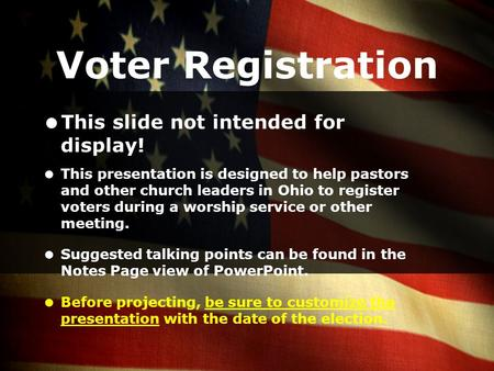 Voter Registration  This slide not intended for display!  This presentation is designed to help pastors and other church leaders in Ohio to register.
