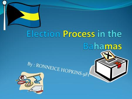 By : RONNEICE HOPKINS 9F1. Political parties Constituency Election Rallies Campaign Gerrymandering.
