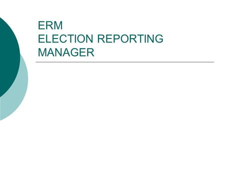 ERM ELECTION REPORTING MANAGER. ERM SIMPLY A PLACE TO LOAD IN RESULTS, VIEW RESULTS AND MAKE SPECIALIZED REPORTS.