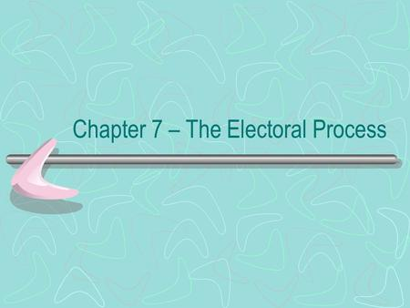 Chapter 7 – The Electoral Process. Election Process In the United States, the election process occurs in two steps: 1. Nomination, in which the field.
