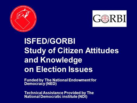 ISFED/GORBI Study of Citizen Attitudes and Knowledge on Election Issues Funded by The National Endowment for Democracy (NED) Technical Assistance Provided.