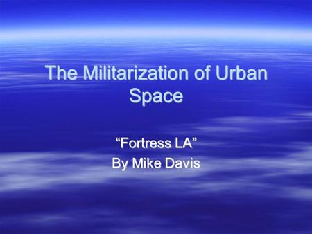 "The Militarization of Urban Space ""Fortress LA"" By Mike Davis."