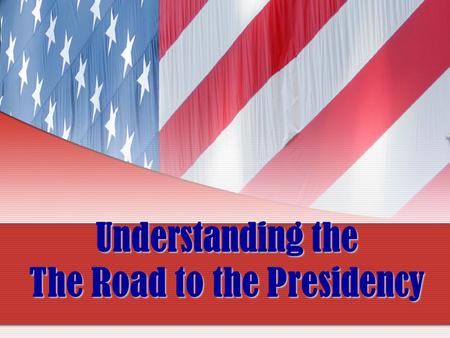 "Understanding the The Road to the Presidency. Put the following steps in the ""Road to the Presidency"" in sequential order National Conventions Debates."