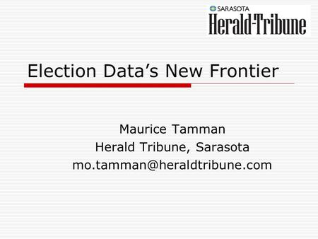 Election Data's New Frontier Maurice Tamman Herald Tribune, Sarasota