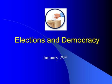 "Elections and Democracy January 29 th. Last Day: ""Please Vote for Me"" As an experiment in holding a democratic election, was it a success? – What are."