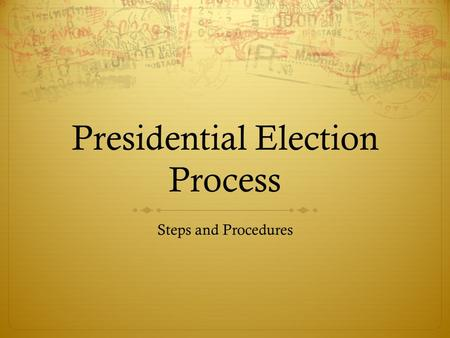 Presidential Election Process Steps and Procedures.