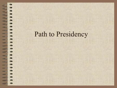 "Path to Presidency. Paths ""Invisible Primary"": unofficial campaign done by unofficial candidate Declaration of Candidacy Nomination Phase Fall Campaign."