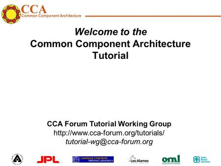 CCA Common Component Architecture CCA Forum Tutorial Working Group  Welcome to the Common.
