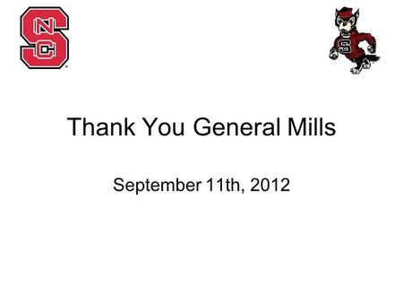 Thank You General Mills September 11th, 2012. Company Visits Sept. 18- Frito Lay Sep. 25- Novozymes Oct. 2- Cott Oct. 9- Dairy bar training Oct. 16- No.