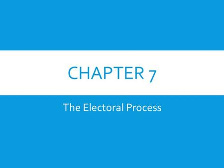 CHAPTER 7 The Electoral Process. ELECTIONS  Most States hold their elections to fill State offices on the same date Congress has set for national elections: