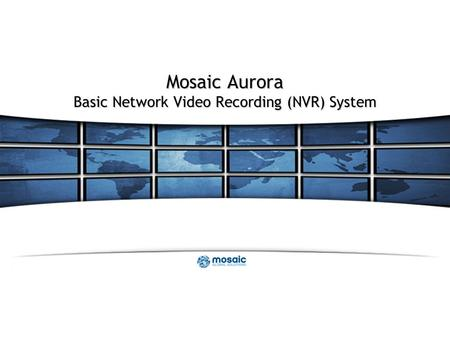 Mosaic Aurora Basic Network Video Recording (NVR) System.