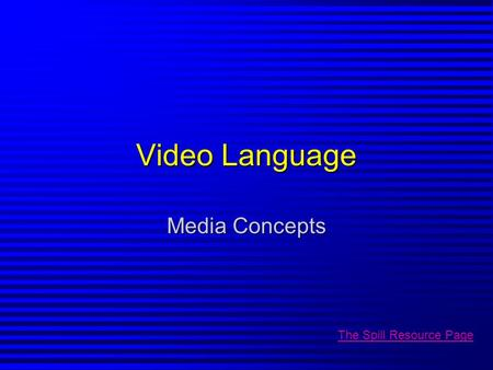 Video Language Media Concepts The Spill Resource Page.