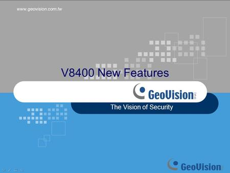 V8400 New Features The Vision of Security. V8400 New Features New GeoVision IP Cameras  Fisheye Camera (GV-FE110) Live /Record Video De-Wrapping Auto.