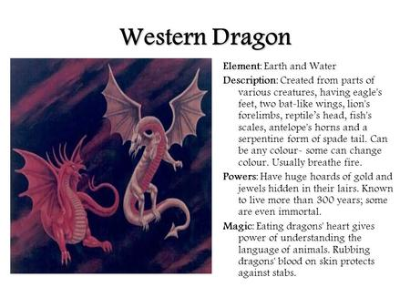 Western Dragon Element: Earth and Water Description: Created from parts of various creatures, having eagle's feet, two bat-like wings, lion's forelimbs,
