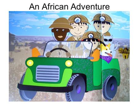 An African Adventure. Chapter 1 – The New Neighbours One sunny Sunday morning, Sam and Emma were looking out of the window. They saw a huge, green van.