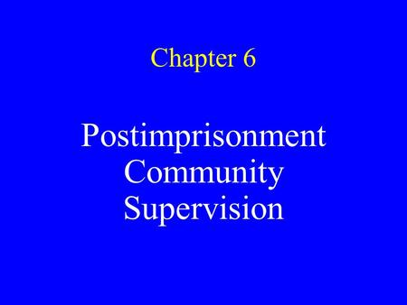 Chapter 6 Postimprisonment Community Supervision.