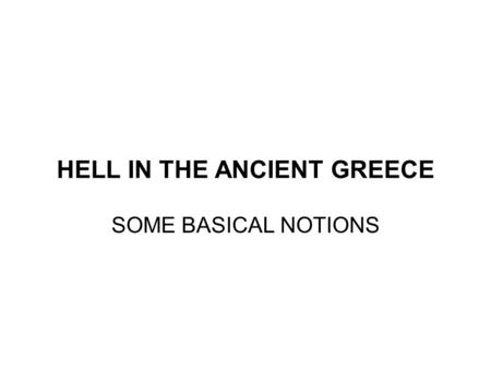HELL IN THE ANCIENT GREECE SOME BASICAL NOTIONS. In many religious traditions, Hell is a place of suffering and punishment in the afterlife often in the.