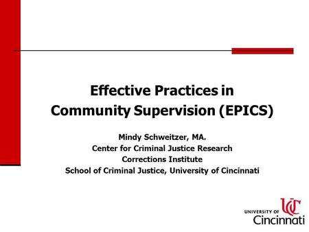 1 Effective Practices in Community Supervision (EPICS) Mindy Schweitzer, MA. Center for Criminal Justice Research Corrections Institute School of Criminal.