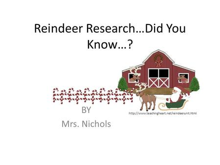 Reindeer Research…Did You Know…? BY Mrs. Nichols