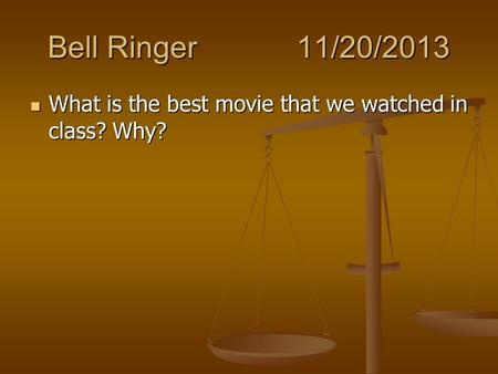 Bell Ringer11/20/2013 What is the best movie that we watched in class? Why? What is the best movie that we watched in class? Why?
