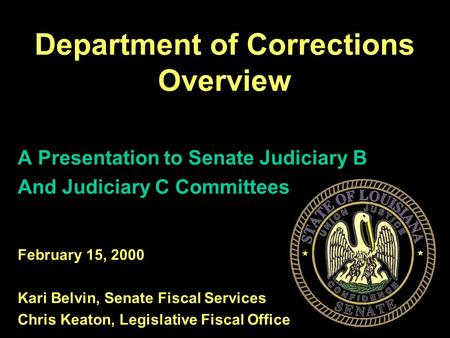 1 A Presentation to Senate Judiciary B And Judiciary C Committees February 15, 2000 Kari Belvin, Senate Fiscal Services Chris Keaton, Legislative Fiscal.