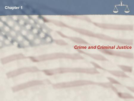 Crime and Criminal Justice Chapter 1. Crime has evolved with the nation: The Civil War produced widespread business crime. From 1900 to 1935 the nation.