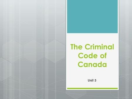 The Criminal Code of Canada Unit 3. What is the Criminal Code of Canada?  Federal Statute (law) that reflects the social values of Canadians which is.