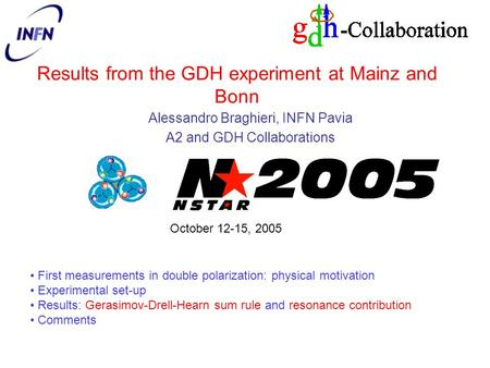 Results from the GDH experiment at Mainz and Bonn Alessandro Braghieri, INFN Pavia A2 and GDH Collaborations First measurements in double polarization: